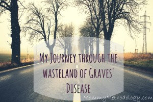My Journey through the wasteland of Graves' Disease