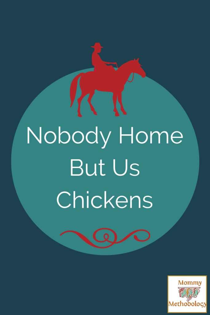 Nobody Home But Us Chickens