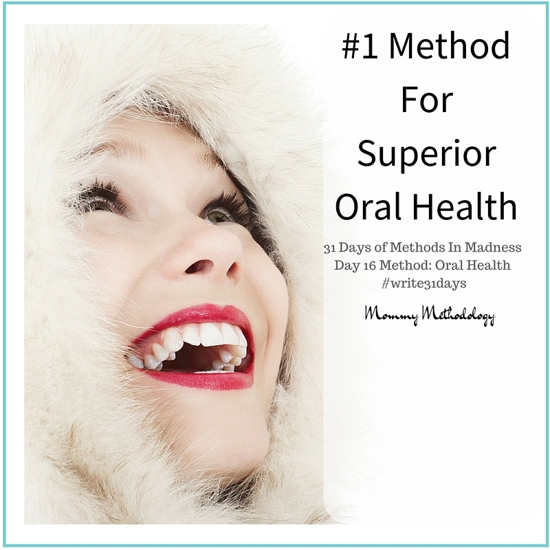 31 Days of Methods In Madness Day 16 Method- Oral Health - #1 Method For Superior Oral Health - #write31days